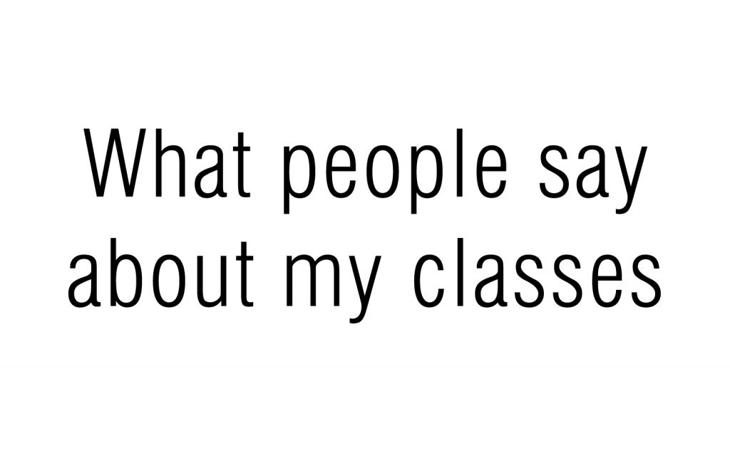 What people say about my classes